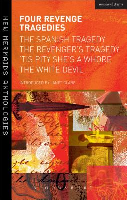 Four Revenge Tragedies: The Spanish Tragedy, The Revenger's Tragedy, 'Tis Pity She's A Whore and The White Devil - Kyd, Thomas, and Clare, Janet, Prof. (Introduction by), and Ford, John
