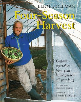 Four-Season Harvest: Organic Vegetables from Your Home Garden All Year Long, 2nd Edition - Coleman, Eliot, and Bray, Kathy (Illustrator), and Damrosch, Barbara (Foreword by)