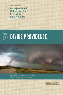 Four Views on Divine Providence - Boyd, Gregory A, and Craig, William Lane, and Helseth, Paul Kjoss