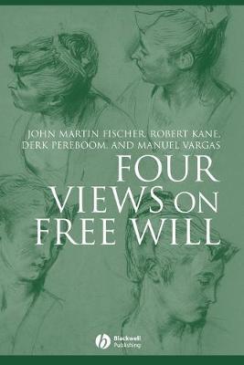 Four Views on Free Will - Fischer, John Martin, and Kane, Robert, and Pereboom, Derk