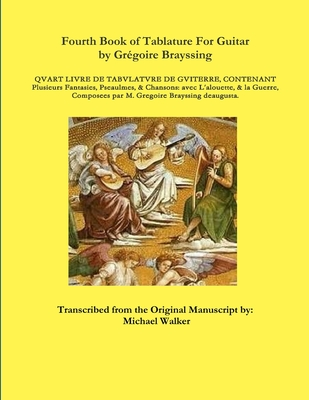 Fourth Book of Tablature for Guitar by Gregoire Brayssing - Walker, Michael