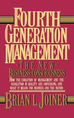 Fourth Generation Management: The New Business Consciousness - Joiner, Brian L