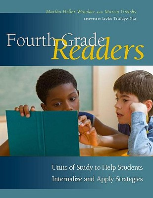 Fourth Grade Readers: Units of Study to Help Students Internalize and Apply Strategies - Heller-Winokur, Martha, and Uretsky, Marcia