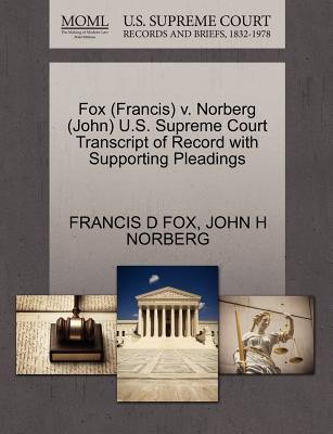 Fox (Francis) V. Norberg (John) U.S. Supreme Court Transcript of Record with Supporting Pleadings - Fox, Francis D, and Norberg, John H
