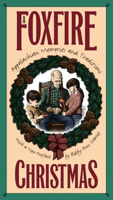 Foxfire Christmas: Appalachian Memories and Traditions - Wigginton, Eliot (Editor)