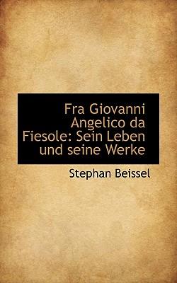 Fra Giovanni Angelico Da Fiesole: Sein Leben Und Seine Werke - Beissel, Stephan
