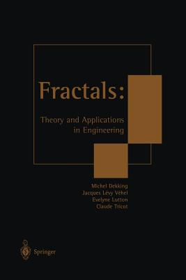 Fractals: Theory and Applications in Engineering: Theory and Applications in Engineering - Dekking, Michel (Editor), and Levy-Vehel, Jacques (Editor), and Lutton, Evelyne (Editor)