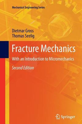 Fracture Mechanics: With an Introduction to Micromechanics - Gross, Dietmar