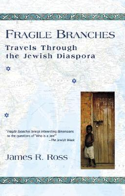 Fragile Branches: Travels Through the Jewish Diaspora - Ross, James R
