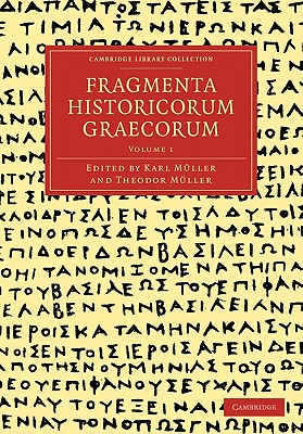 Fragmenta Historicorum Graecorum: Volume 1 - Muller, Carl (Editor), and Muller, Theodor (Editor)