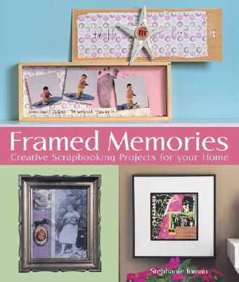 Framed Memories: Creative Scrapbooking Projects for Your Home - Inman, Stephanie