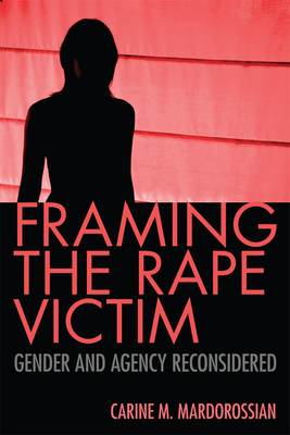Framing the Rape Victim: Gender and Agency Reconsidered - Mardorossian, Carine M, Dr.