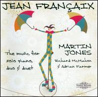 Fran�aix: The Music for Solo Piano, Duo & Duet - Adrian Farmer (piano); Martin Jones (piano); Richard McMahon (piano)