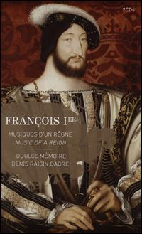 François 1er: Musiques d'un Règne - Bruno Caillat (tambourine); Clara Coutouly (soprano); Denis Raisin-Dadre (flute); Denis Raisin-Dadre (recorder);...