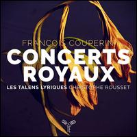 François Couperin: Concert Royaux - Les Talens Lyriques; Christophe Rousset (conductor)