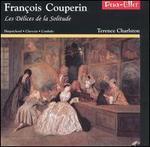 François Couperin: Les Délices de la Solitude