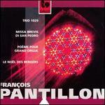 François Pantillon: Trio 1029; Missa Brevis di San Pedro; Poème pour Grand Orgue; Le Noël des Bergers