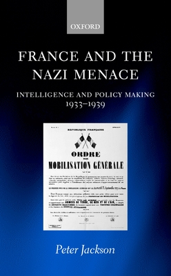France and the Nazi Menace: Intelligence and Policy Making 1933-1939 - Jackson, Peter, Prof.