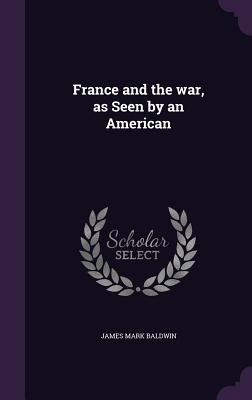 France and the War, as Seen by an American - Baldwin, James Mark