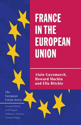 France in the European Union - Guyomarch, Alain, and Machin, Howard, and Ritchie, Ella