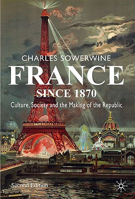 France Since 1870: Culture, Society and the Making of the Republic - Sowerwine, Charles