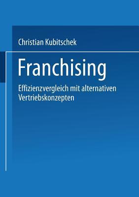 Franchising: Effizienzvergleich Mit Alternativen Vertriebskonzepten - Kubitschek, Christian