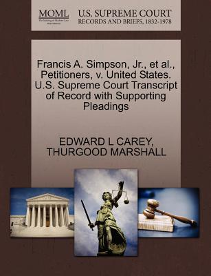 Francis A. Simpson, JR., et al., Petitioners, V. United States. U.S. Supreme Court Transcript of Record with Supporting Pleadings - Carey, Edward L, and Marshall, Thurgood