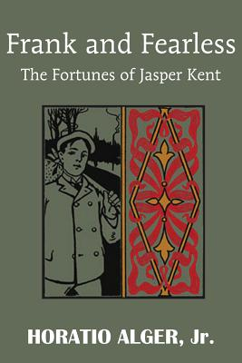 Frank and Fearless or the Fortunes of Jasper Kent - Alger, Horatio, Jr.