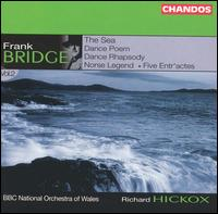 Frank Bridge: The Sea; Dance Poem; Dance Rhapsody - BBC National Orchestra of Wales; Richard Hickox (conductor)