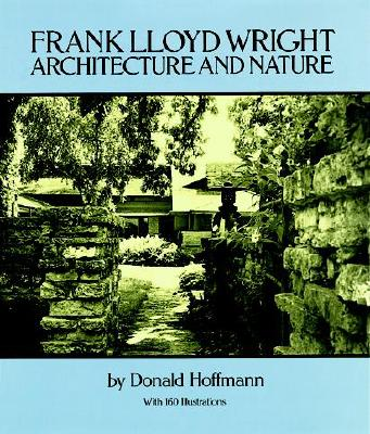 Frank Lloyd Wright: Architecture and Nature, with 160 Illustrations - Hoffmann, Donald, Professor