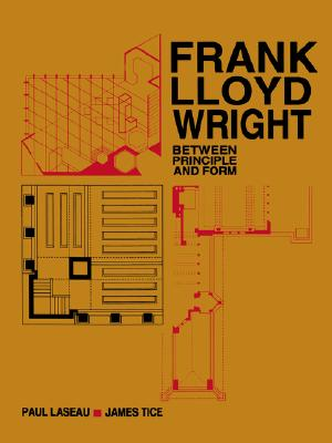 Frank Lloyd Wright: Between Principles and Form - Laseau, Paul, and Laseau, and Tice, James