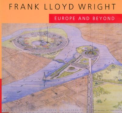 Frank Lloyd Wright: Europe and Beyond - Alofsin, Anthony (Editor)