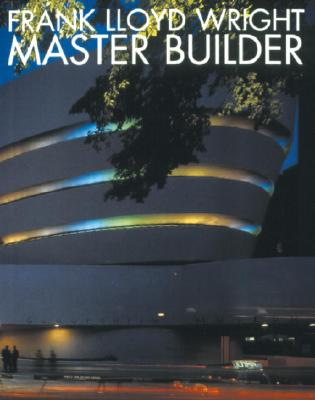 Frank Lloyd Wright: Master Builder - Pfeiffer, Bruce Brooks, and Larkin, David (Editor), and Larkin, David