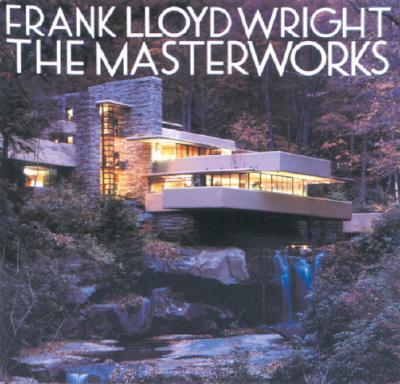 Frank Lloyd Wright: The Masterworks - Pfeiffer, Bruce Brooks, and Larkin, David (Editor), and Freeman, Michael (Photographer)