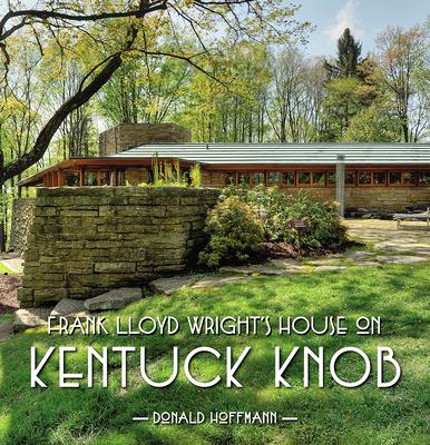 Frank Lloyd Wrights House on Kentuck Knob - Hoffmann, Donald, Professor