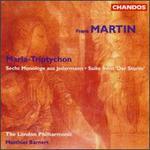 Frank Martin: Suite from Der Sturm/Maria-Triptychon/Sechs Monologe aus Jedermann