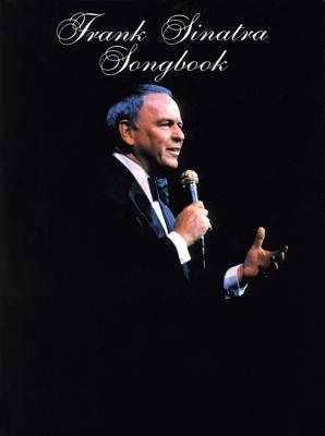Frank Sinatra Songbook: Piano/Vocal/Chords - Sinatra, Frank, Jr., and Feldman, Sy (Editor), and Sinatra, Frank