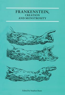 Frankenstein, Creation and Monstrosity - Bann, Stephen