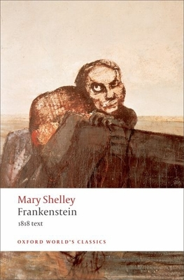 Frankenstein or the Modern Prometheus: The 1818 Text - Shelley, Mary Wollstonecraft, and Butler, Marilyn (Editor)