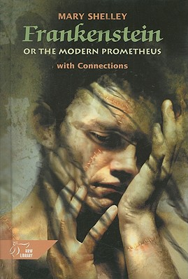 Frankenstein, Or, the Modern Prometheus: With Connections - Shelley, Mary Wollstonecraft