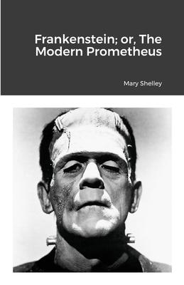 Frankenstein; or, The Modern Prometheus - Shelley, Mary
