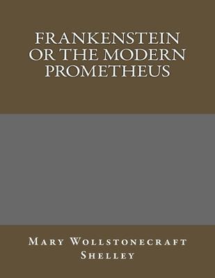 Frankenstein or the Modern Prometheus - Shelley, Mary Wollstonecraft