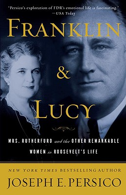 Franklin and Lucy: Mrs. Rutherfurd and the Other Remarkable Women in Roosevelt's Life - Persico, Joseph