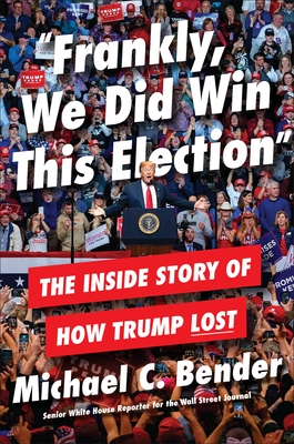 Frankly, We Did Win This Election: The Inside Story of How Trump Lost - Bender, Michael