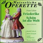 Franz Lehár: Friederike/Schön Ist Die Welt