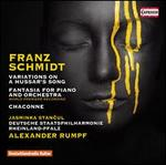 Franz Schmidt: Variations on a Hussar's Song; Fantasia for Piano and Orchestra; Chaconne