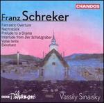 Franz Schreker: Fantastic Overture; Nachtstück; Prelude to a Drama; Interlude from Der Schatzgräber; Valse lente