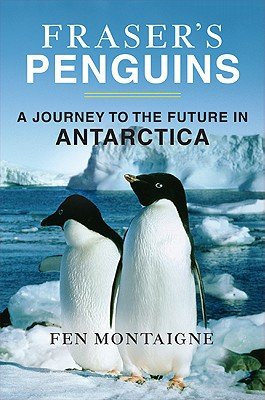 Fraser's Penguins: A Journey to the Future in Antarctica - Montaigne, Fen, Mr.