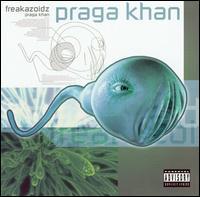 Freakazoidz - Praga Khan