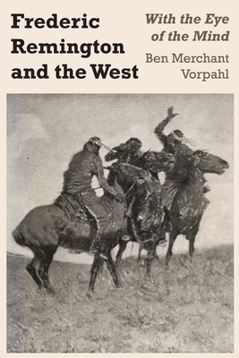 Frederic Remington and the West: With the Eye of the Mind - Vorpahl, Ben Merchant